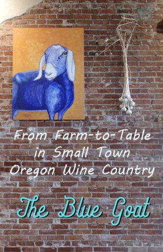 Pin - From farm to table in small town Oregon Wine Country. The Blue Goat