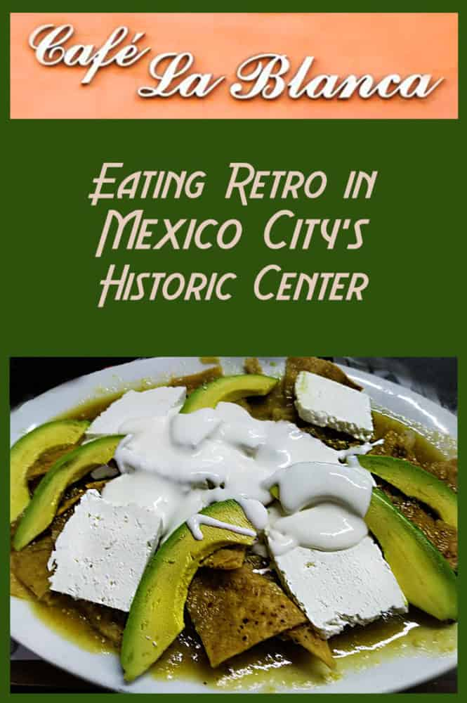 """Pinnable image for Café La Blanca, """"Eating Retro in Mexico City's Historic Center"""" and a deliciuus plate of chilaquiles with green salsa, avocado and fresh farmers cheese."""